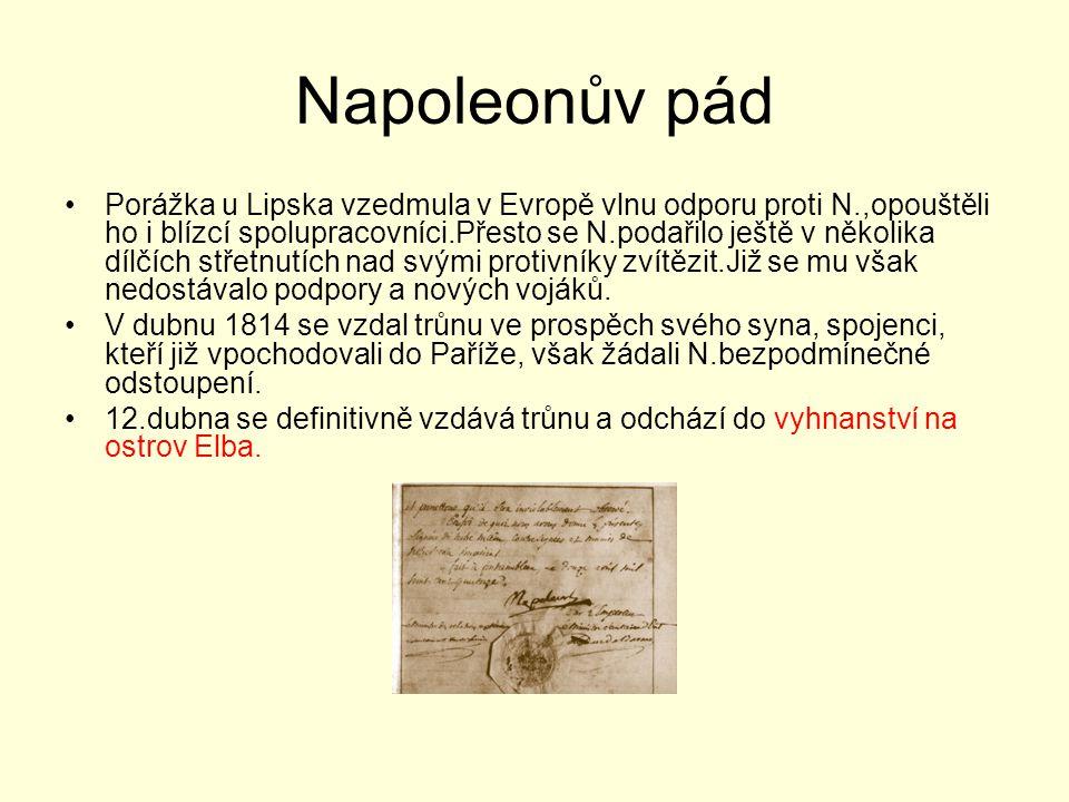 Napoleonův pád Porážka u Lipska vzedmula v Evropě vlnu odporu proti N.,opouštěli ho i blízcí spolupracovníci.Přesto se N.podařilo ještě v několika díl
