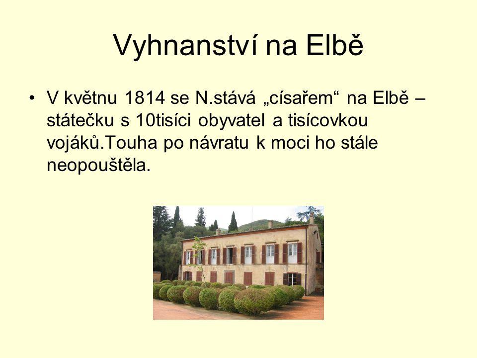 """Vyhnanství na Elbě V květnu 1814 se N.stává """"císařem"""" na Elbě – státečku s 10tisíci obyvatel a tisícovkou vojáků.Touha po návratu k moci ho stále neop"""