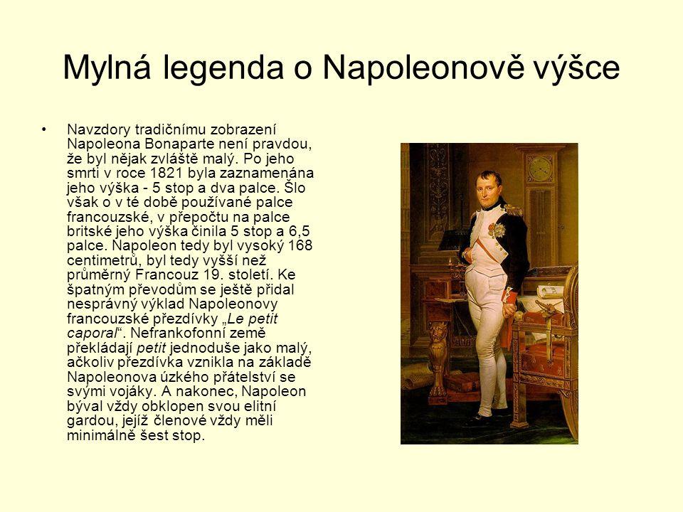 Mylná legenda o Napoleonově výšce Navzdory tradičnímu zobrazení Napoleona Bonaparte není pravdou, že byl nějak zvláště malý. Po jeho smrti v roce 1821