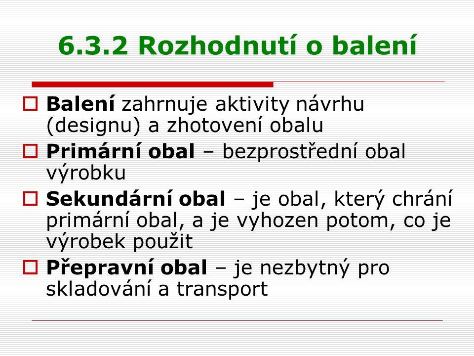 6.3.2 Rozhodnutí o balení  Balení zahrnuje aktivity návrhu (designu) a zhotovení obalu  Primární obal – bezprostřední obal výrobku  Sekundární obal