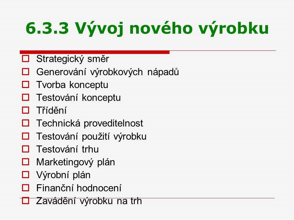 6.3.3 Vývoj nového výrobku  Strategický směr  Generování výrobkových nápadů  Tvorba konceptu  Testování konceptu  Třídění  Technická provediteln