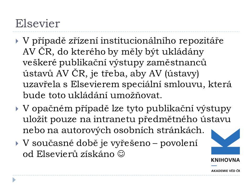 Elsevier  V případě zřízení institucionálního repozitáře AV ČR, do kterého by měly být ukládány veškeré publikační výstupy zaměstnanců ústavů AV ČR, je třeba, aby AV (ústavy) uzavřela s Elsevierem speciální smlouvu, která bude toto ukládání umožňovat.