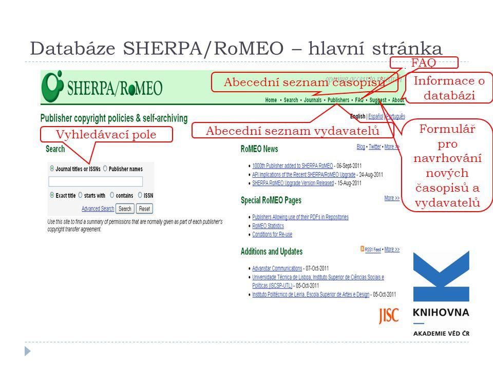 Databáze SHERPA/RoMEO – hlavní stránka Vyhledávací pole Abecední seznam časopisů Abecední seznam vydavatelů FAQ Formulář pro navrhování nových časopisů a vydavatelů Informace o databázi