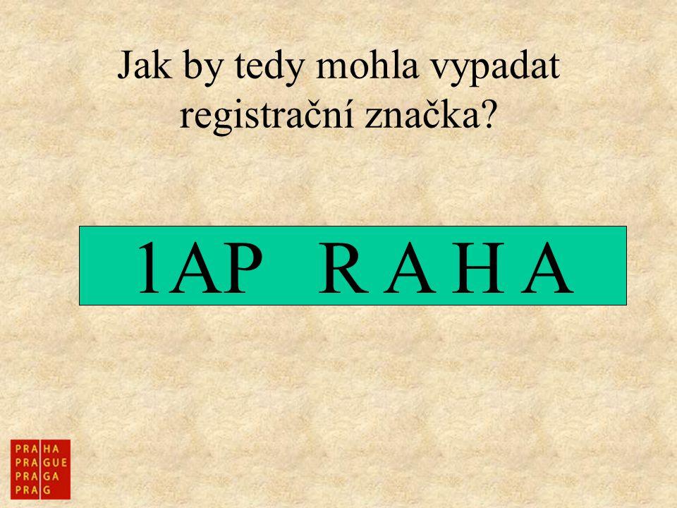 Jak by tedy mohla vypadat registrační značka? 1AP R A H A