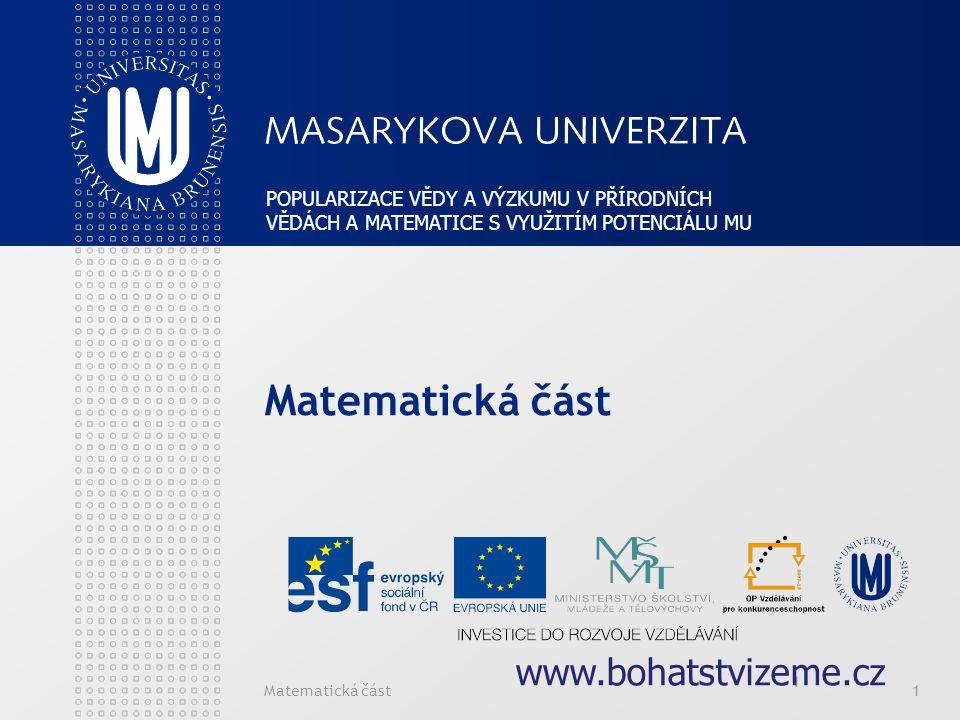 Matematická část1 1 POPULARIZACE VĚDY A VÝZKUMU V PŘÍRODNÍCH VĚDÁCH A MATEMATICE S VYUŽITÍM POTENCIÁLU MU www.bohatstvizeme.cz