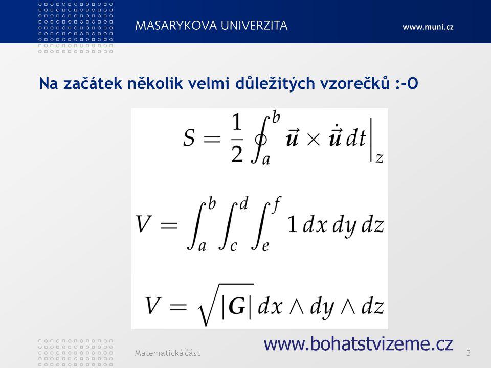 Matematická část3 Na začátek několik velmi důležitých vzorečků :-O www.bohatstvizeme.cz