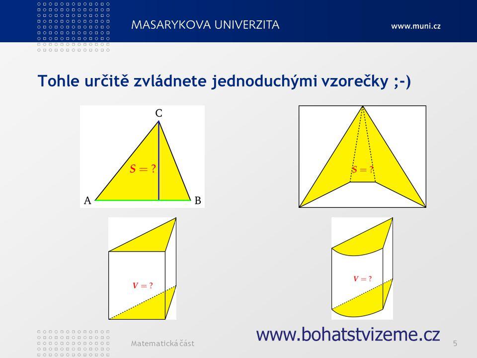 Matematická část5 www.bohatstvizeme.cz Tohle určitě zvládnete jednoduchými vzorečky ;-)