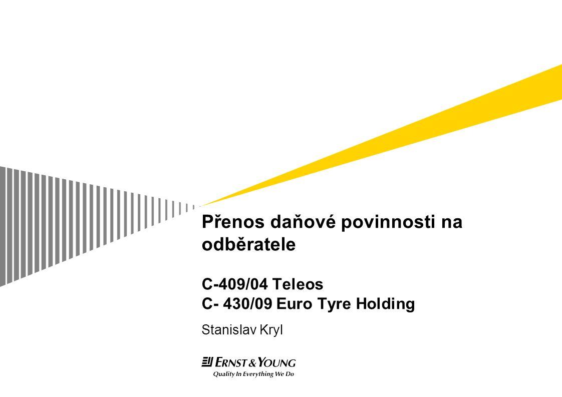 Přenos daňové povinnosti na odběratele C-409/04 Teleos C- 430/09 Euro Tyre Holding Stanislav Kryl