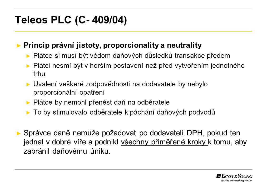 Teleos PLC (C- 409/04) ► Princip právní jistoty, proporcionality a neutrality ► Plátce si musí být vědom daňových důsledků transakce předem ► Plátci n