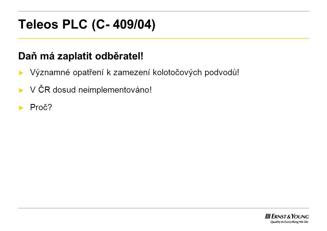 Teleos PLC (C- 409/04) Daň má zaplatit odběratel! ► Významné opatření k zamezení kolotočových podvodů! ► V ČR dosud neimplementováno! ► Proč?