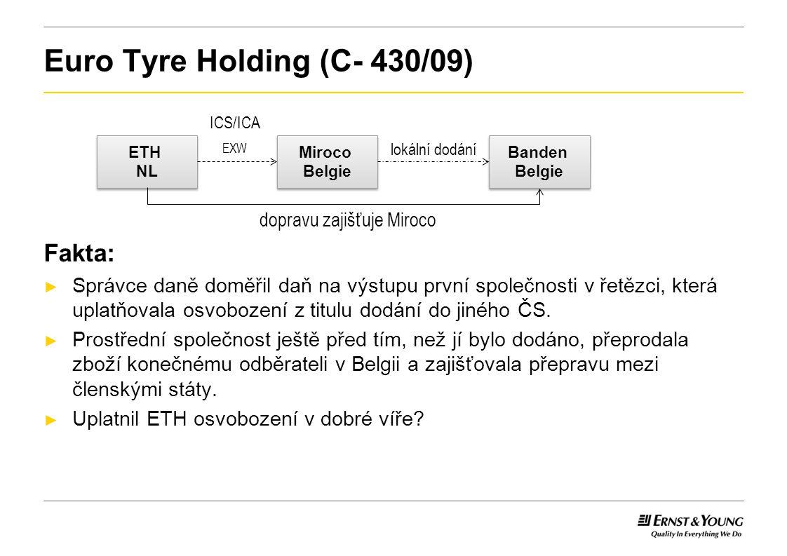 Euro Tyre Holding (C- 430/09) Fakta: ► Správce daně doměřil daň na výstupu první společnosti v řetězci, která uplatňovala osvobození z titulu dodání d