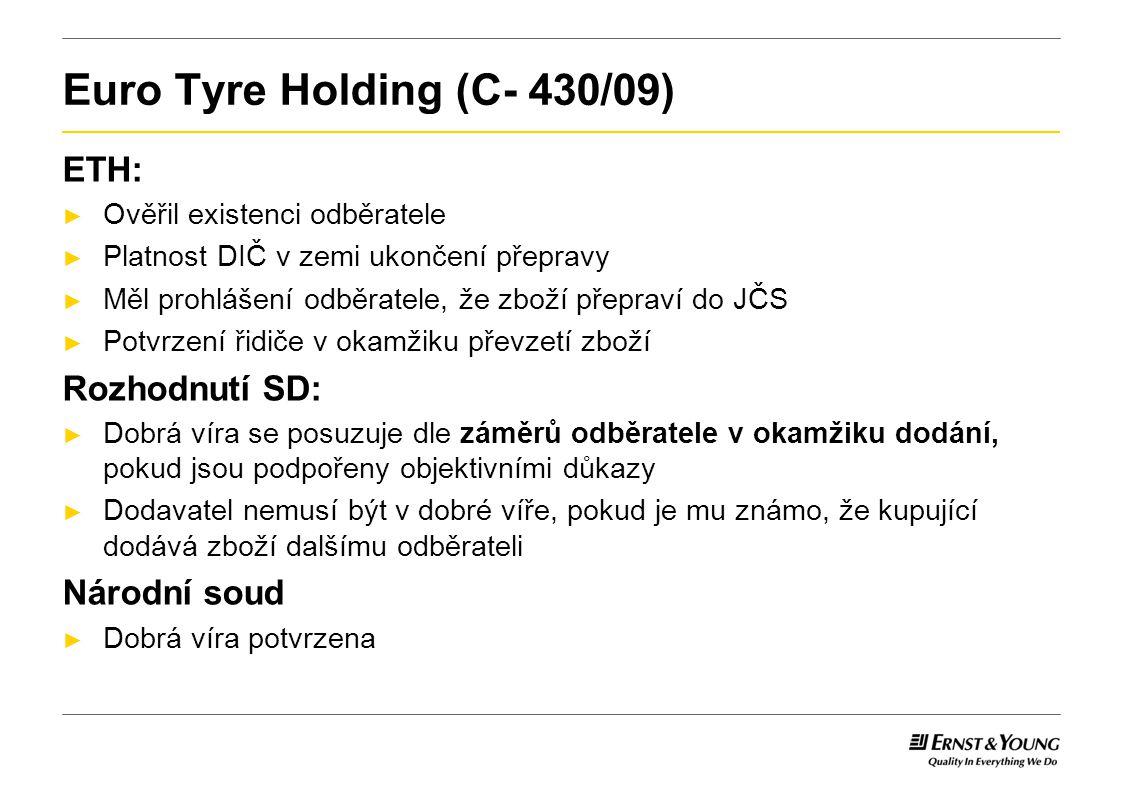 Euro Tyre Holding (C- 430/09) ETH: ► Ověřil existenci odběratele ► Platnost DIČ v zemi ukončení přepravy ► Měl prohlášení odběratele, že zboží přeprav
