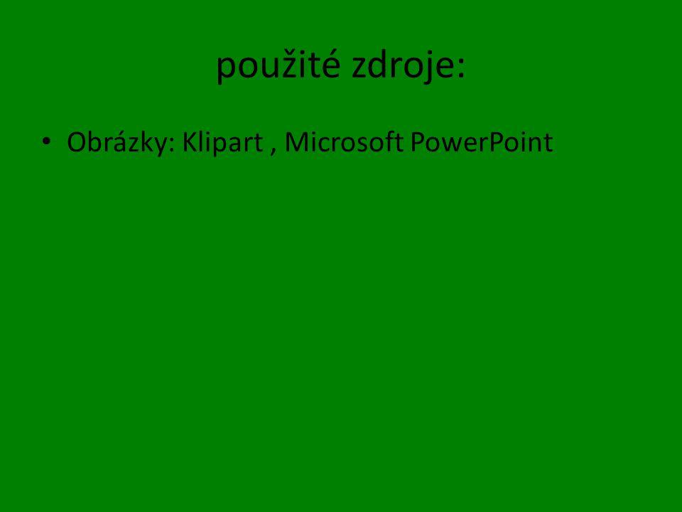použité zdroje: Obrázky: Klipart, Microsoft PowerPoint