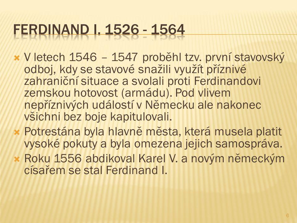  V letech 1546 – 1547 proběhl tzv. první stavovský odboj, kdy se stavové snažili využít příznivé zahraniční situace a svolali proti Ferdinandovi zems
