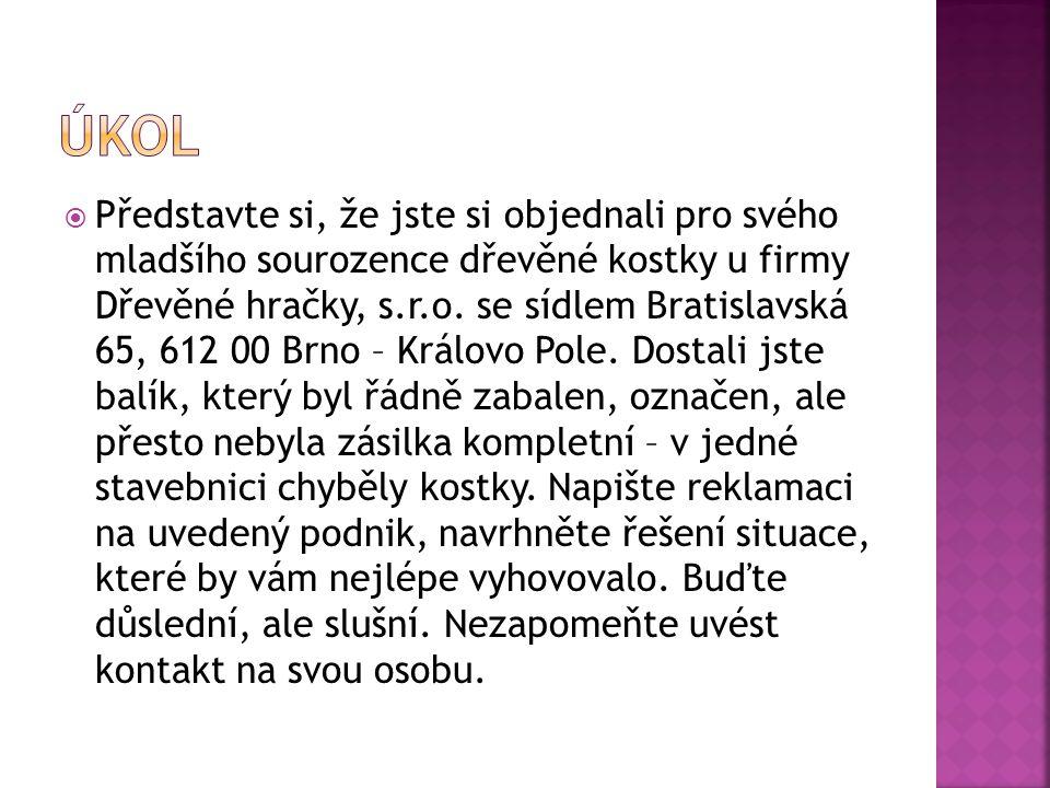  Představte si, že jste si objednali pro svého mladšího sourozence dřevěné kostky u firmy Dřevěné hračky, s.r.o. se sídlem Bratislavská 65, 612 00 Br