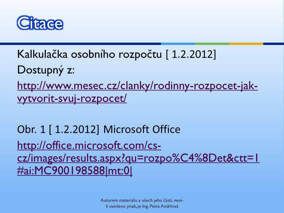 Kalkulačka osobního rozpočtu [ 1.2.2012] Dostupný z: http://www.mesec.cz/clanky/rodinny-rozpocet-jak- vytvorit-svuj-rozpocet/ Obr.