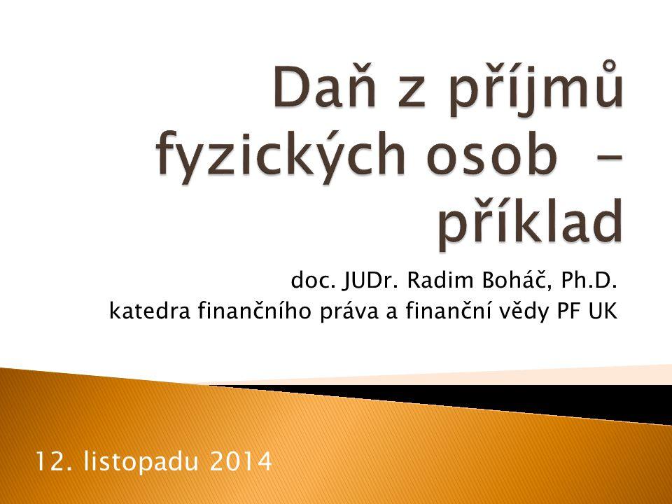 doc. JUDr. Radim Boháč, Ph.D. katedra finančního práva a finanční vědy PF UK 12. listopadu 2014