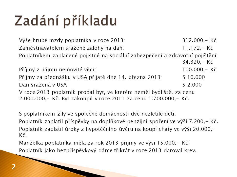 Výše hrubé mzdy poplatníka v roce 2013:312.000,- Kč Zaměstnavatelem sražené zálohy na daň:11.172,- Kč Poplatníkem zaplacené pojistné na sociální zabez