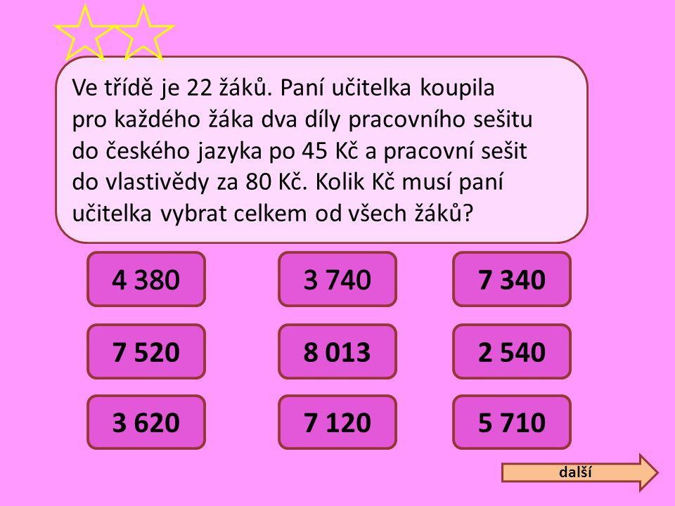 Ve třídě je 22 žáků. Paní učitelka koupila pro každého žáka dva díly pracovního sešitu do českého jazyka po 45 Kč a pracovní sešit do vlastivědy za 80