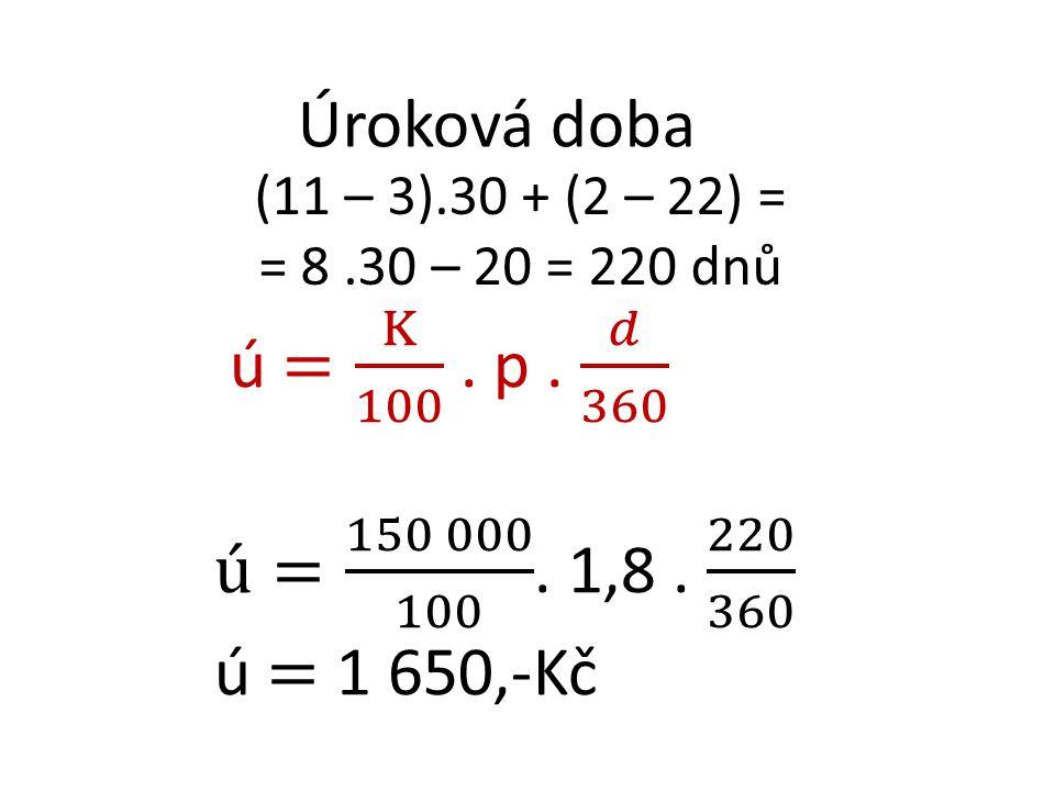 (11 – 3).30 + (2 – 22) = = 8.30 – 20 = 220 dnů Úroková doba