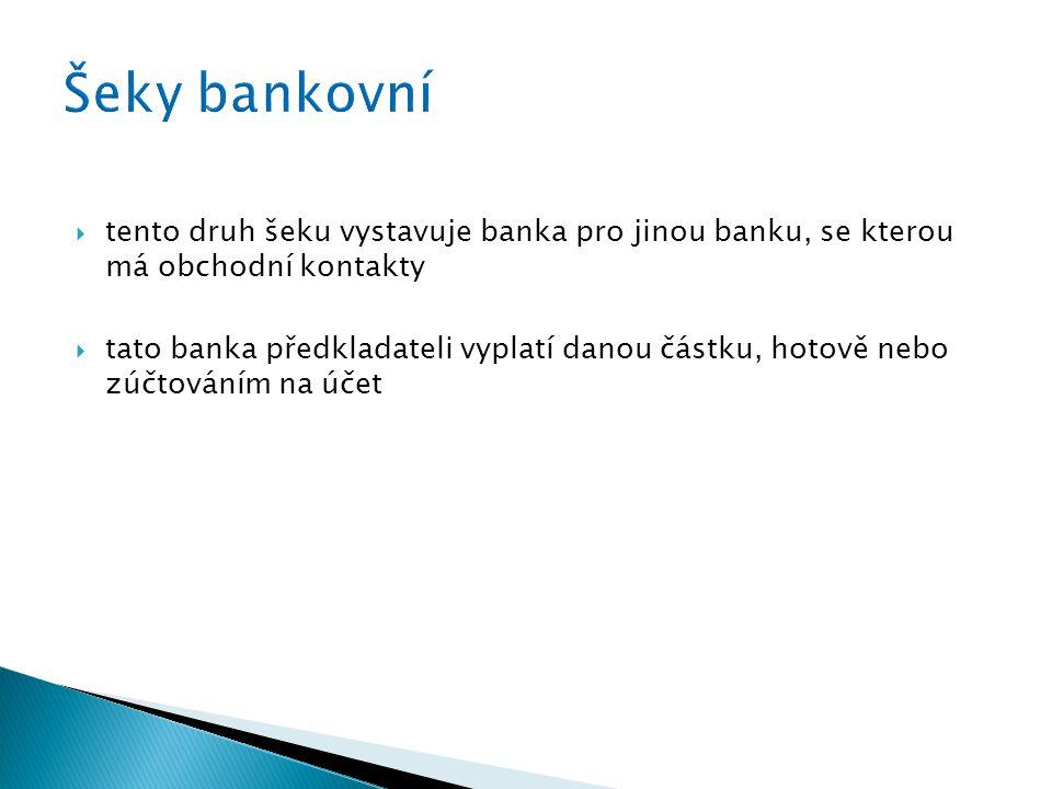  tento druh šeku vystavuje banka pro jinou banku, se kterou má obchodní kontakty  tato banka předkladateli vyplatí danou částku, hotově nebo zúčtováním na účet