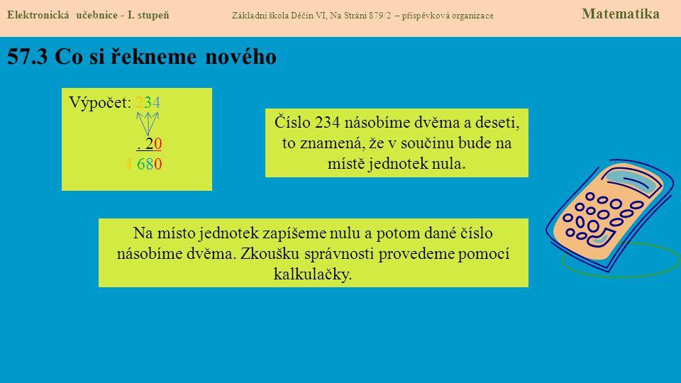 57.3 Co si řekneme nového Elektronická učebnice - I. stupeň Základní škola Děčín VI, Na Stráni 879/2 – příspěvková organizace Matematika Výpočet: 234.
