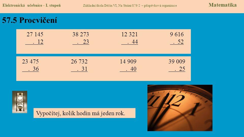 57.5 Procvičení Elektronická učebnice - I. stupeň Základní škola Děčín VI, Na Stráni 879/2 – příspěvková organizace Matematika 27 14538 27312 3219 616