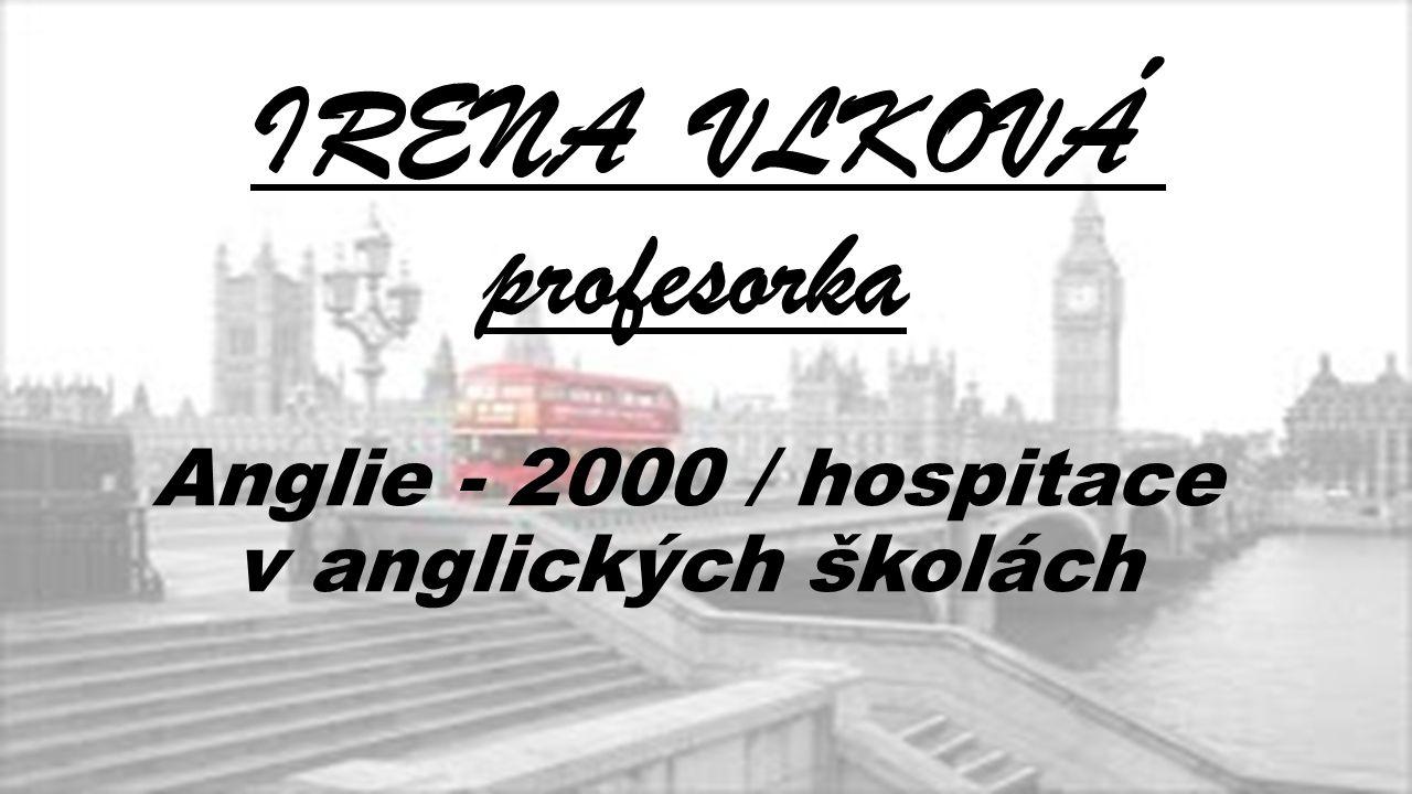 Anglie - 2000 / hospitace v anglických školách IRENA VLKOVÁ profesorka