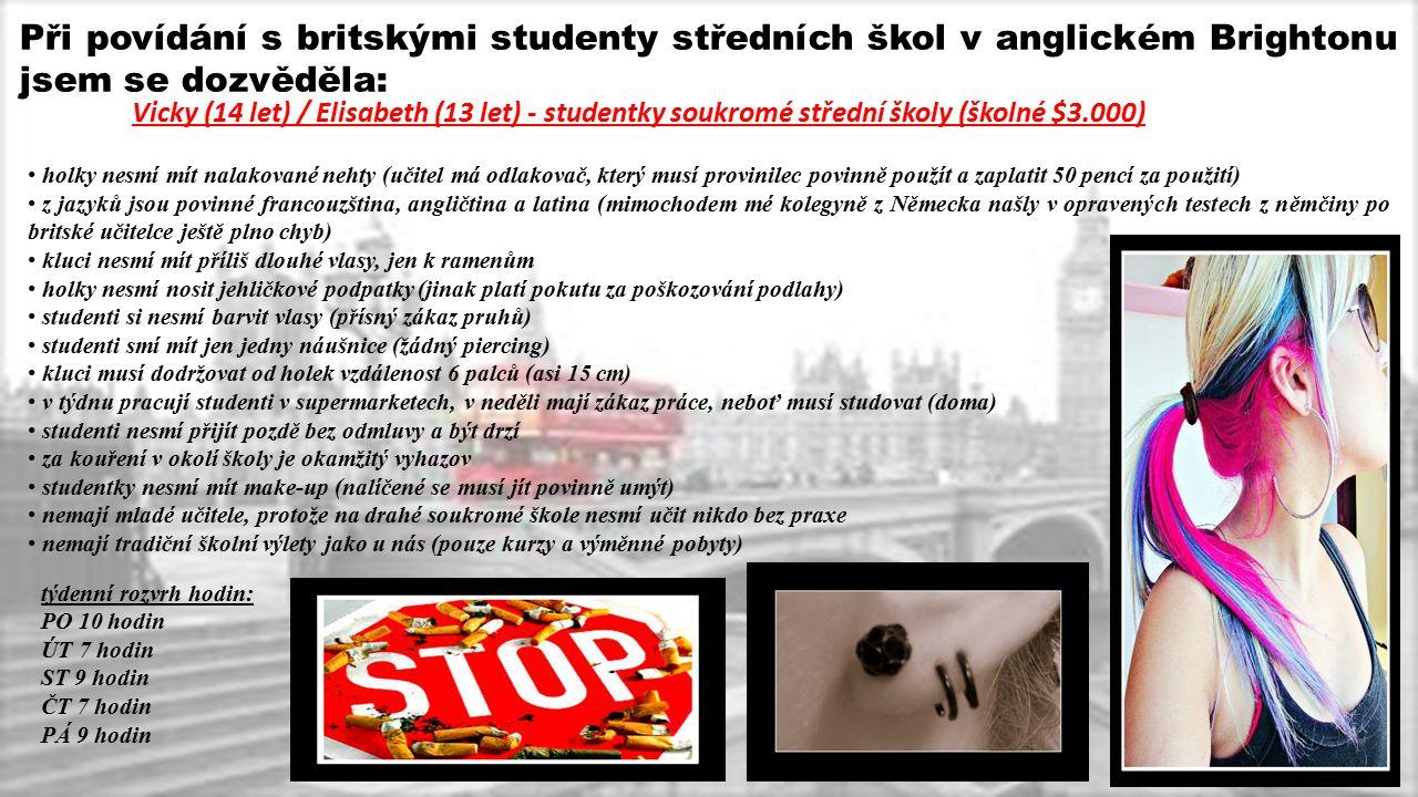 Při povídání s britskými studenty středních škol v anglickém Brightonu jsem se dozvěděla: holky nesmí mít nalakované nehty (učitel má odlakovač, který