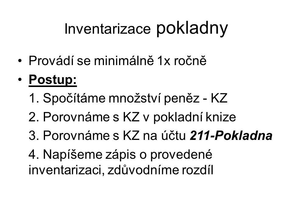 Inventarizace pokladny Inventarizací zjistíme: 1.Skutečný stav peněz = KZ na účtu (PK) 2.Skutečný stav peněz > KZ na účtu PŘEBYTEK 3.Skutečný stav peněz < KZ na účtu MANKO