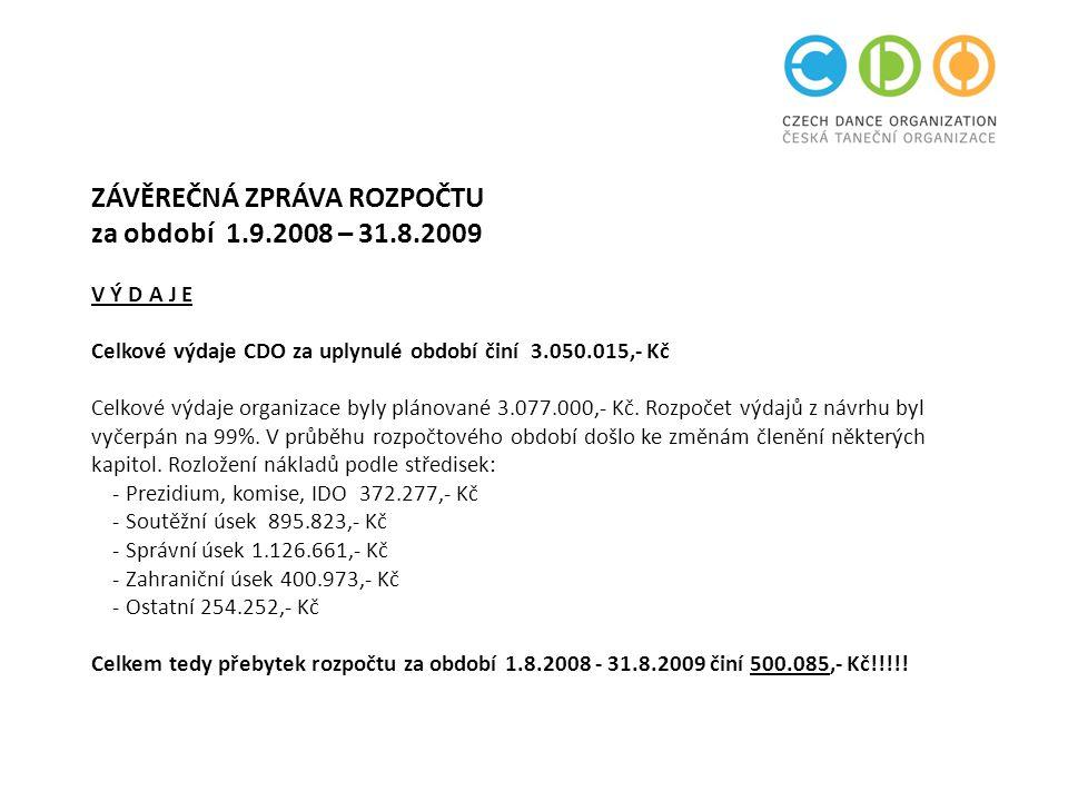 ZÁVĚREČNÁ ZPRÁVA ROZPOČTU za období 1.9.2008 – 31.8.2009 V Ý D A J E Celkové výdaje CDO za uplynulé období činí 3.050.015,- Kč Celkové výdaje organizace byly plánované 3.077.000,- Kč.