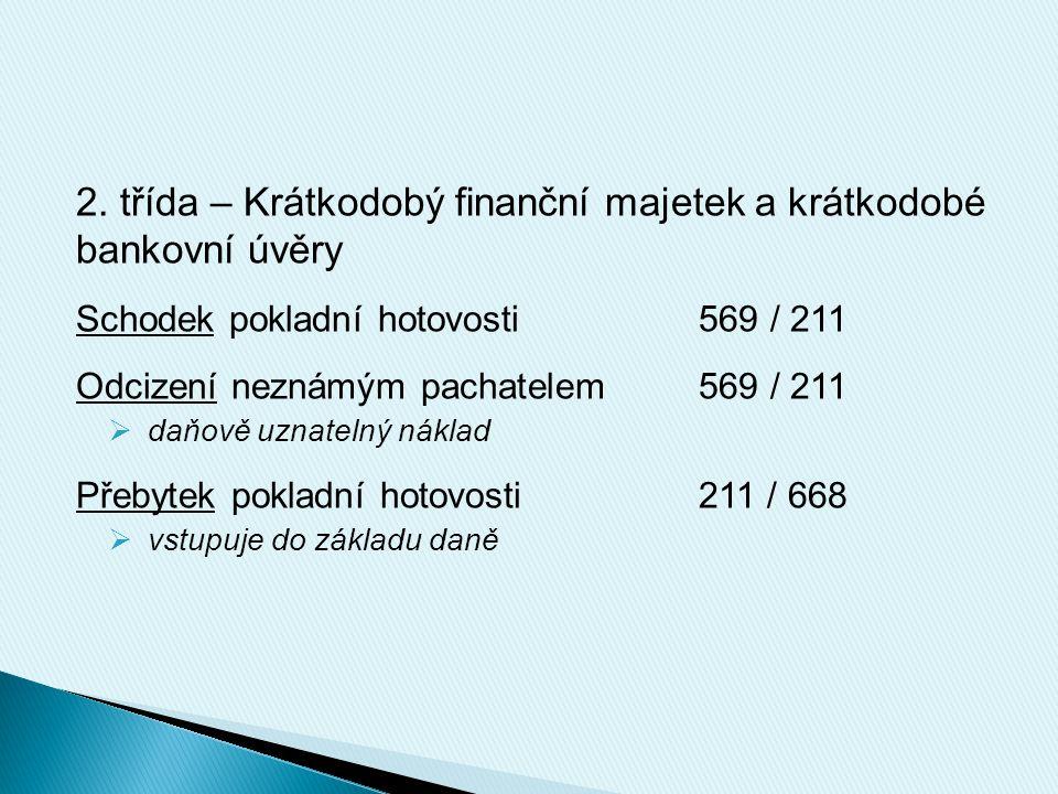 2. třída – Krátkodobý finanční majetek a krátkodobé bankovní úvěry Schodek pokladní hotovosti569 / 211 Odcizení neznámým pachatelem569 / 211  daňově