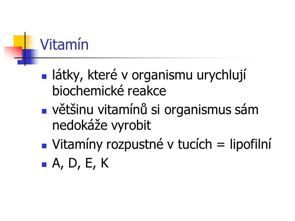 Vitamín látky, které v organismu urychlují biochemické reakce většinu vitamínů si organismus sám nedokáže vyrobit Vitamíny rozpustné v tucích = lipofi