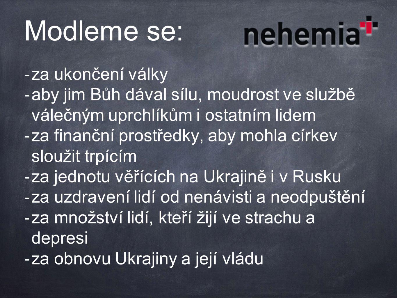 Modleme se: - za ukončení války - aby jim Bůh dával sílu, moudrost ve službě válečným uprchlíkům i ostatním lidem - za finanční prostředky, aby mohla církev sloužit trpícím - za jednotu věřících na Ukrajině i v Rusku - za uzdravení lidí od nenávisti a neodpuštění - za množství lidí, kteří žijí ve strachu a depresi - za obnovu Ukrajiny a její vládu