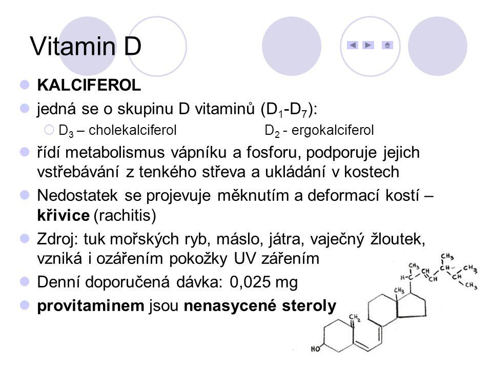 KALCIFEROL jedná se o skupinu D vitaminů (D 1 -D 7 ):  D 3 – cholekalciferolD 2 - ergokalciferol řídí metabolismus vápníku a fosforu, podporuje jejic