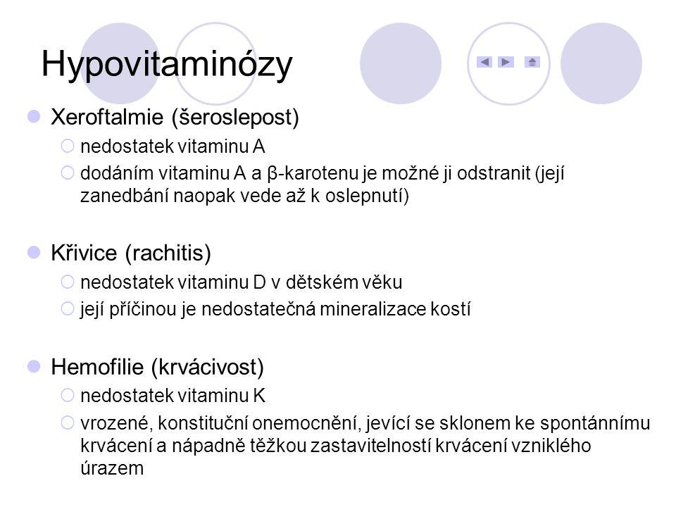 Xeroftalmie (šeroslepost)  nedostatek vitaminu A  dodáním vitaminu A a β-karotenu je možné ji odstranit (její zanedbání naopak vede až k oslepnutí)