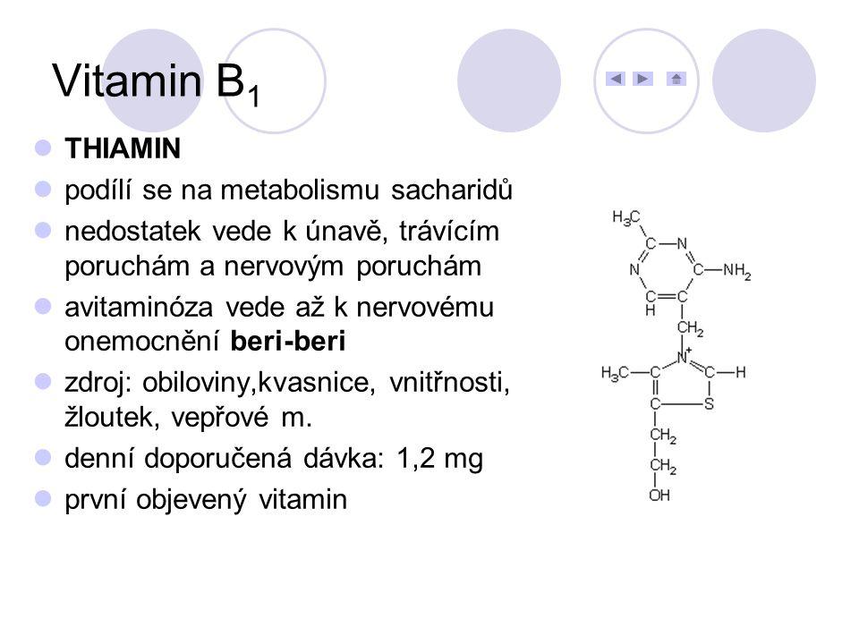 THIAMIN podílí se na metabolismu sacharidů nedostatek vede k únavě, trávícím poruchám a nervovým poruchám avitaminóza vede až k nervovému onemocnění b