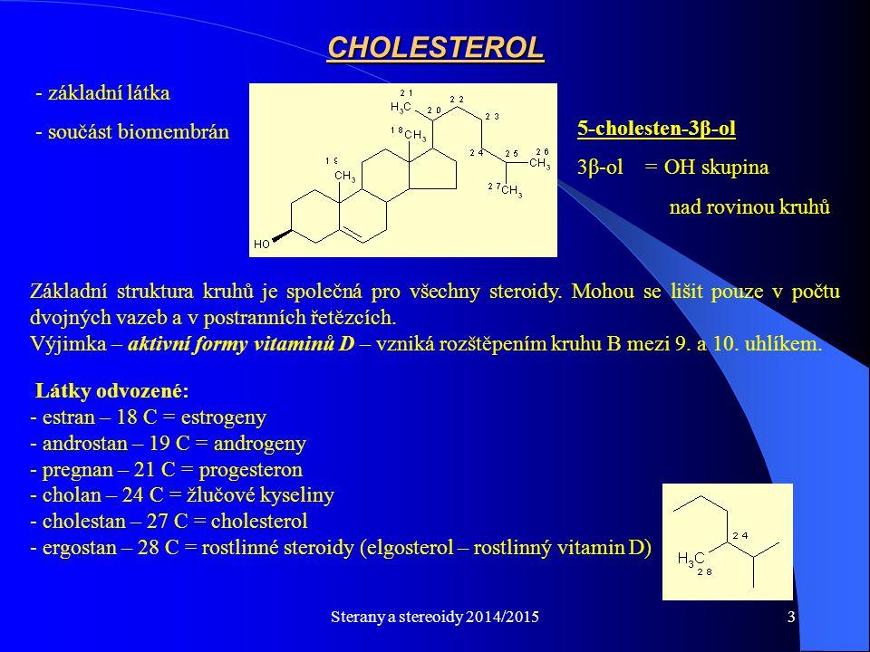 Sterany a stereoidy 2014/20153 - základní látka - součást biomembrán CHOLESTEROL Základní struktura kruhů je společná pro všechny steroidy. Mohou se l