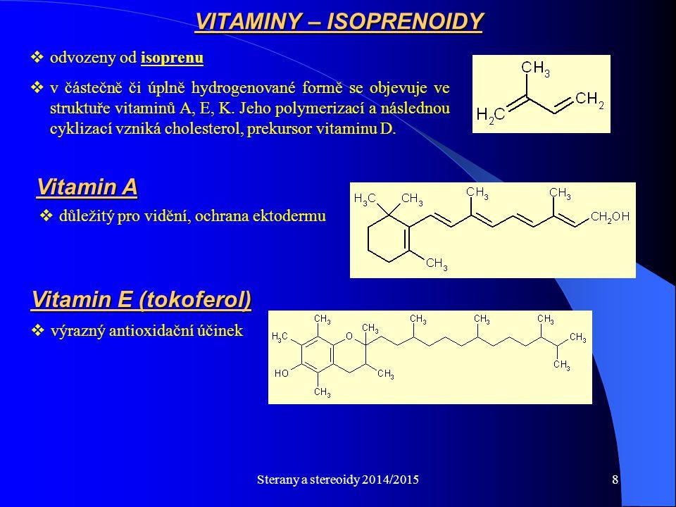Sterany a stereoidy 2014/20158  odvozeny od isoprenu  v částečně či úplně hydrogenované formě se objevuje ve struktuře vitaminů A, E, K. Jeho polyme