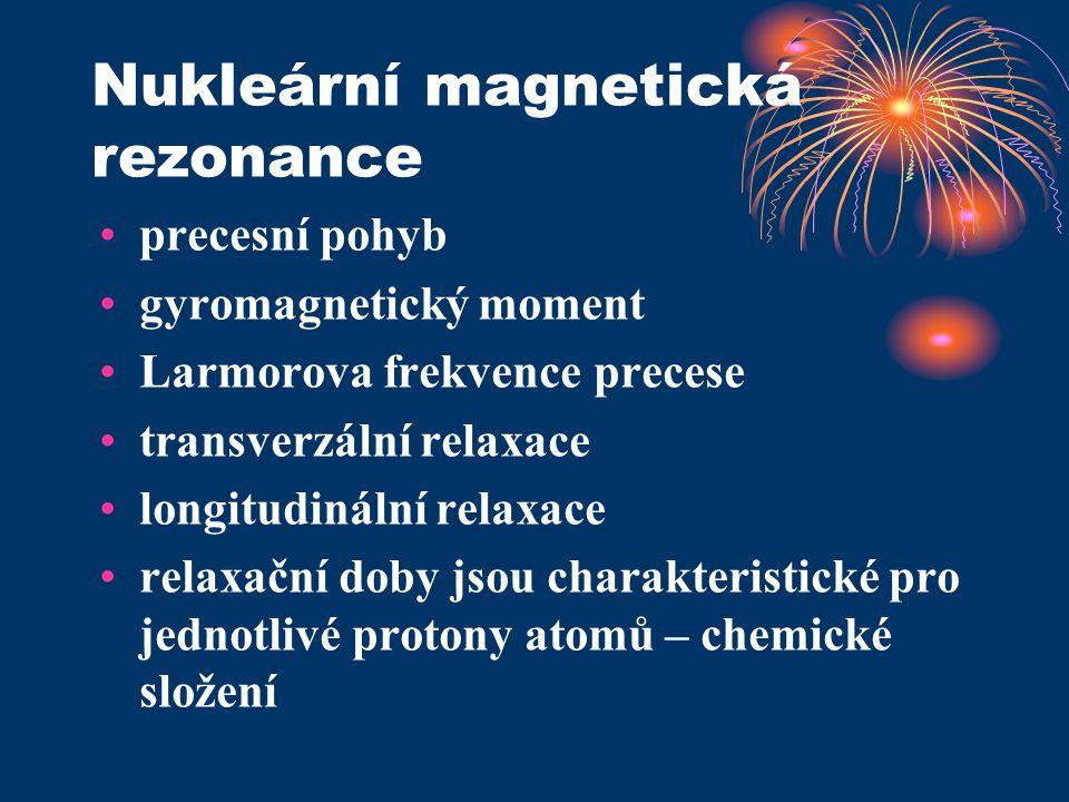 Nukleární magnetická rezonance precesní pohyb gyromagnetický moment Larmorova frekvence precese transverzální relaxace longitudinální relaxace relaxač