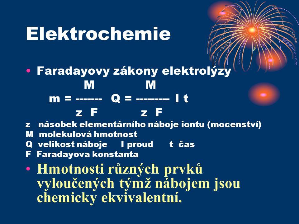 Elektrochemie Faradayovy zákony elektrolýzy M M m = ------- Q = --------- I t z F z F z násobek elementárního náboje iontu (mocenství) M molekulová hm
