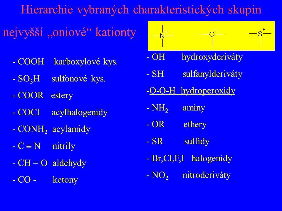 """Hierarchie vybraných charakteristických skupin nejvyšší """"oniové"""" kationty - COOH karboxylové kys. - SO 3 H sulfonové kys. - COOR estery - COCl acylhal"""