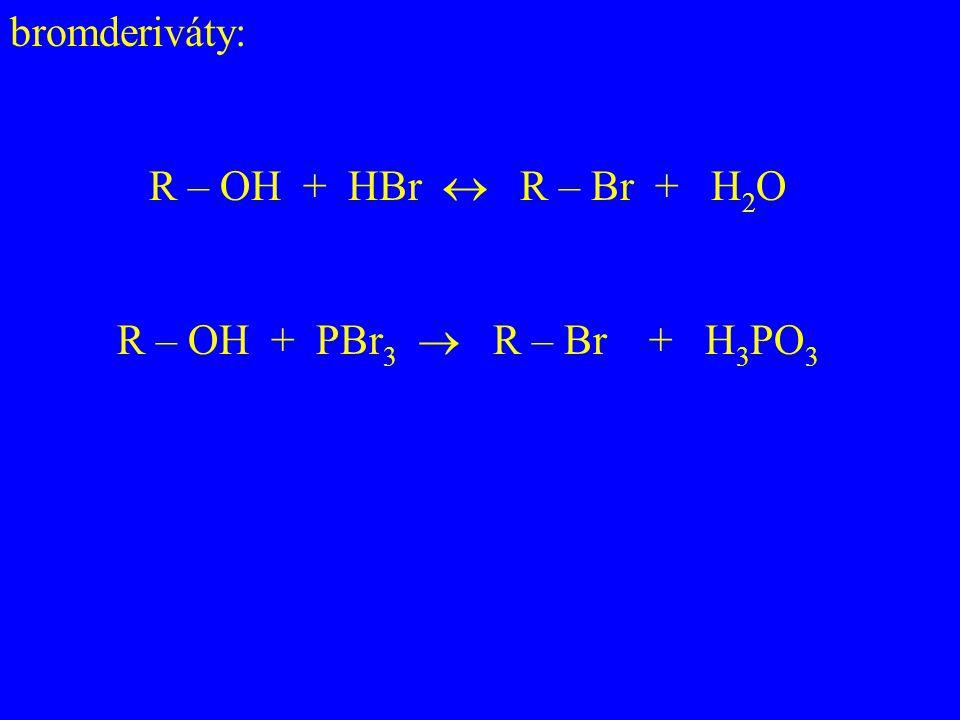 bromderiváty: R – OH + HBr  R – Br + H 2 O R – OH + PBr 3  R – Br + H 3 PO 3