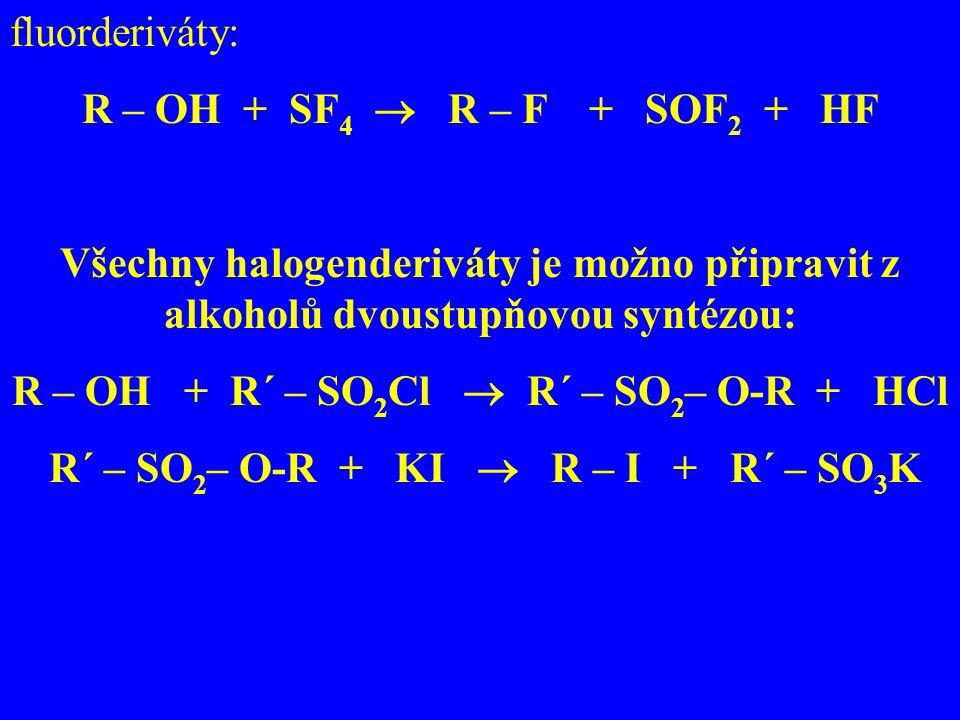 fluorderiváty: R – OH + SF 4  R – F + SOF 2 + HF Všechny halogenderiváty je možno připravit z alkoholů dvoustupňovou syntézou: R – OH + R´ – SO 2 Cl