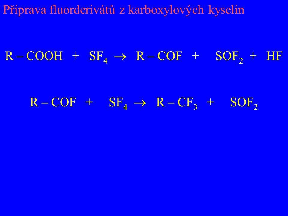 Příprava fluorderivátů z karboxylových kyselin R – COOH + SF 4  R – COF + SOF 2 + HF R – COF + SF 4  R – CF 3 + SOF 2