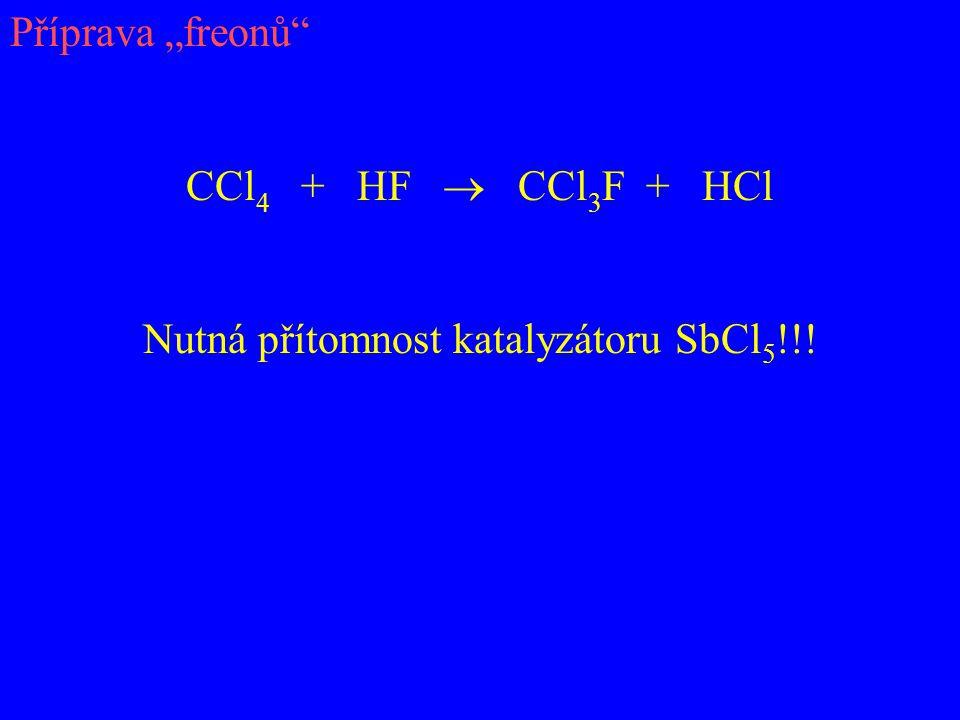 """Příprava """"freonů"""" CCl 4 + HF  CCl 3 F + HCl Nutná přítomnost katalyzátoru SbCl 5 !!!"""