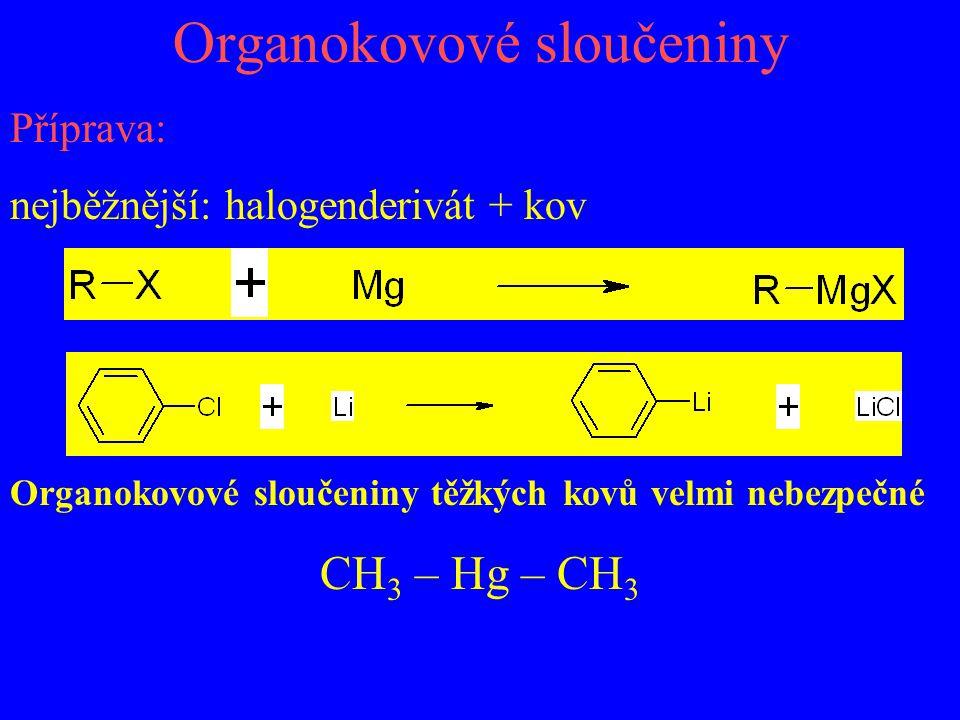 Organokovové sloučeniny Příprava: nejběžnější: halogenderivát + kov Organokovové sloučeniny těžkých kovů velmi nebezpečné CH 3 – Hg – CH 3