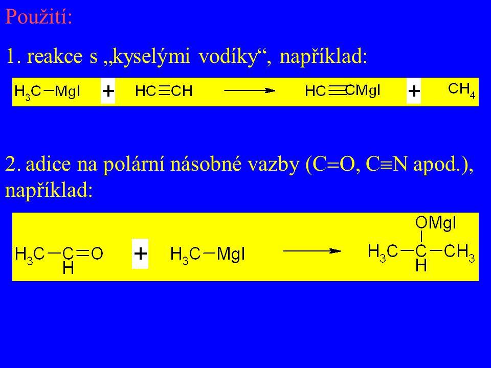 """Použití: 1. reakce s """"kyselými vodíky"""", například: 2. adice na polární násobné vazby (C  O, C  N apod.), například:"""