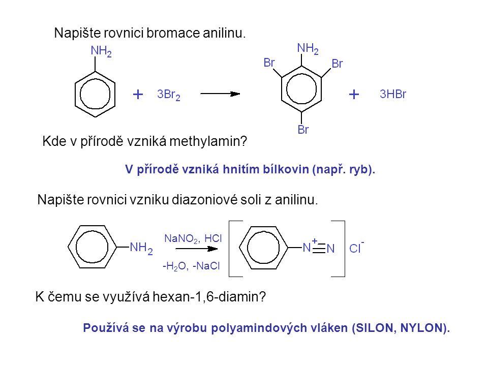 Napište rovnici bromace anilinu. Kde v přírodě vzniká methylamin? Napište rovnici vzniku diazoniové soli z anilinu. K čemu se využívá hexan-1,6-diamin