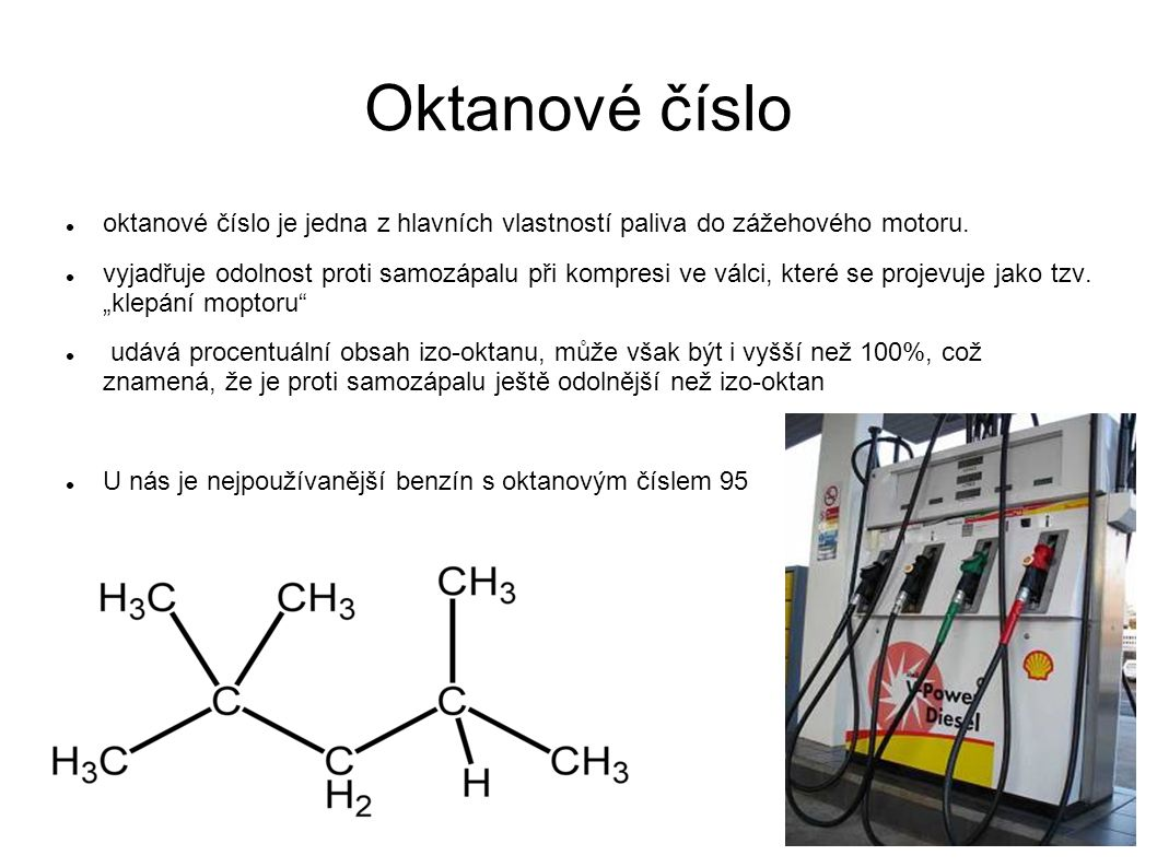 Antidetonační přísady Čistý benzín má velmi malé oktanové číslo a tyto přísady ho zvyšují.